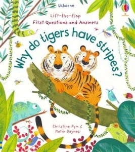 Lift-the-flap first questions&answers. Why do tigers have stripes? / Wydawnictwo Usborne