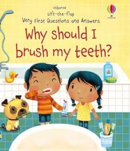 Lift-the-flap first questions&answers. Why should I brush my teeth? / Wydawnictwo Usborne